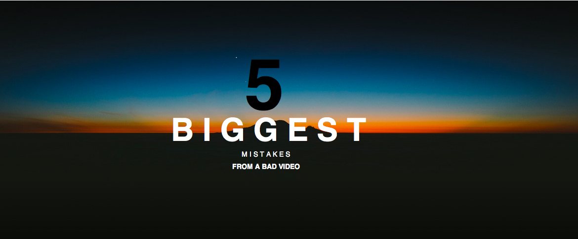 5 Biggest Mistakes from Bad Videos