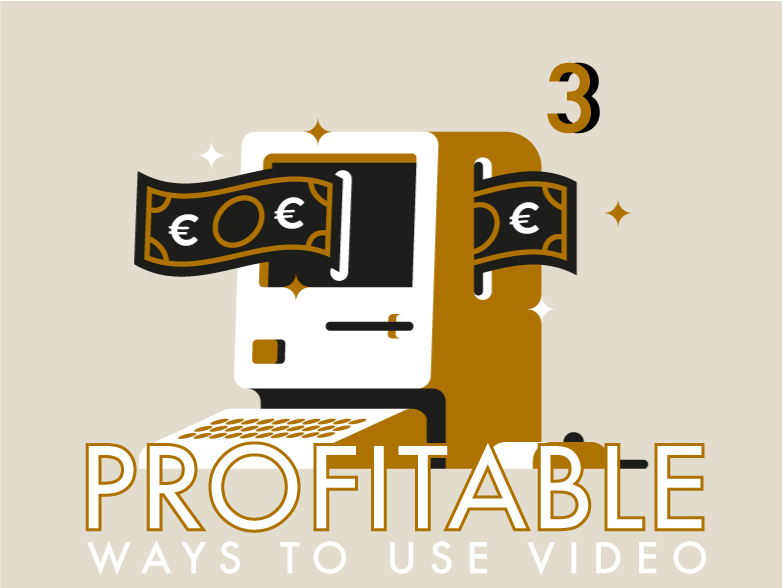3 Profitable Ways to Use Video for Your Business